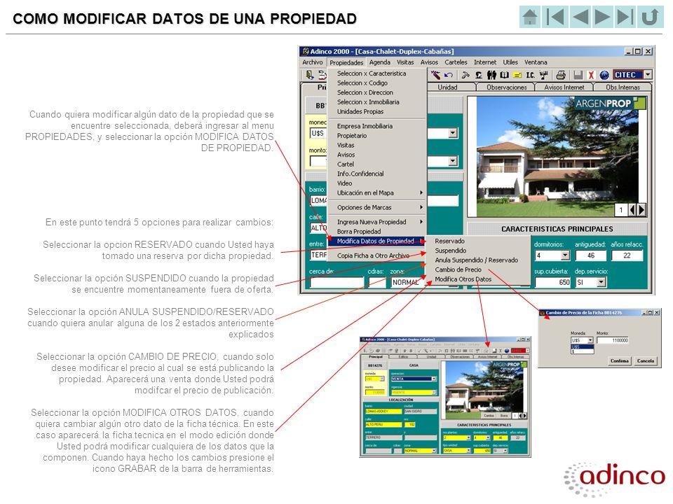 COMO MODIFICAR DATOS DE UNA PROPIEDAD Cuando quiera modificar algún dato de la propiedad que se encuentre seleccionada, deberá ingresar al menu PROPIE