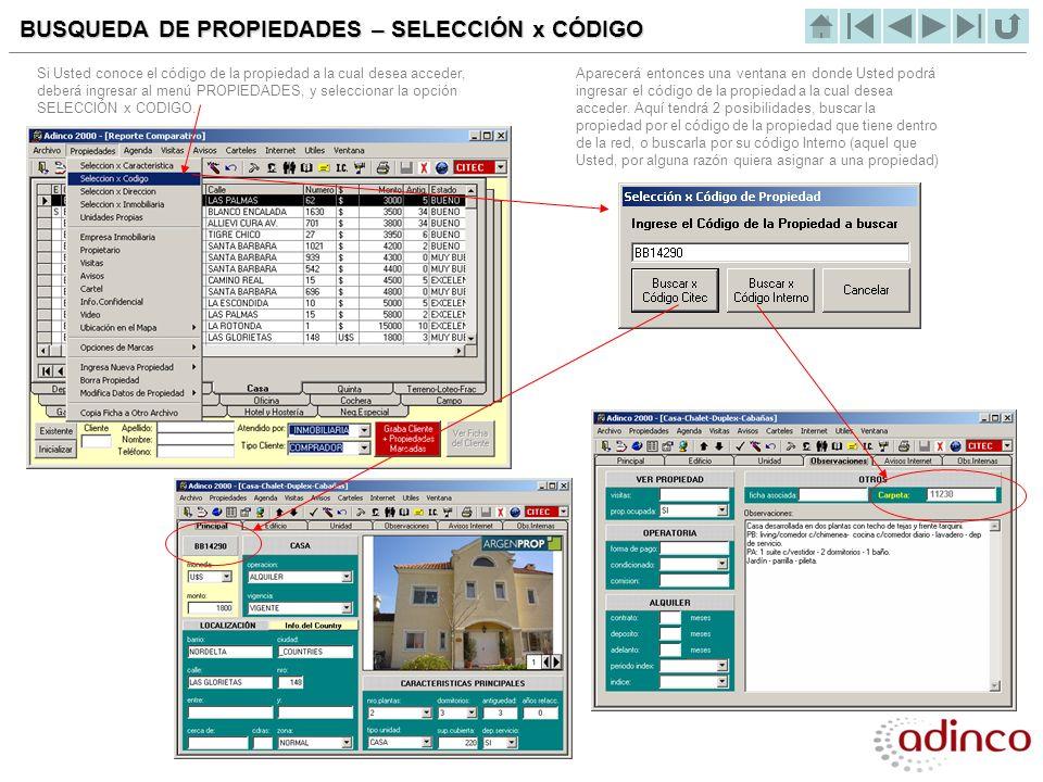 BUSQUEDA DE PROPIEDADES – SELECCIÓN x CÓDIGO Si Usted conoce el código de la propiedad a la cual desea acceder, deberá ingresar al menú PROPIEDADES, y