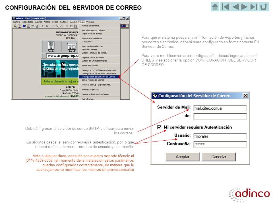 CONFIGURACIÓN DEL SERVIDOR DE CORREO Para que el sistema pueda enviar información de Reportes y Fichas por correo electrónico, deberá tener configurad