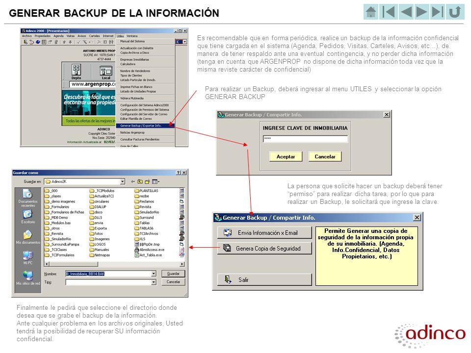 GENERAR BACKUP DE LA INFORMACIÓN Es recomendable que en forma periódica, realice un backup de la información confidencial que tiene cargada en el sist