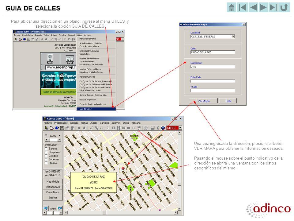 GUIA DE CALLES Para ubicar una dirección en un plano, ingrese al menú UTILES y selecione la opción GUIA DE CALLES Una vez ingresada la dirección, pres