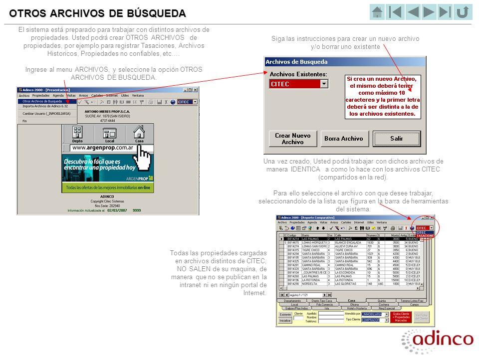 OTROS ARCHIVOS DE BÚSQUEDA El sistema está preparado para trabajar con distintos archivos de propiedades. Usted podrá crear OTROS ARCHIVOS de propieda