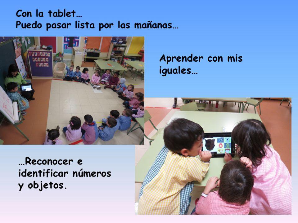 Con la tablet… Puedo pasar lista por las mañanas… …Reconocer e identificar números y objetos.