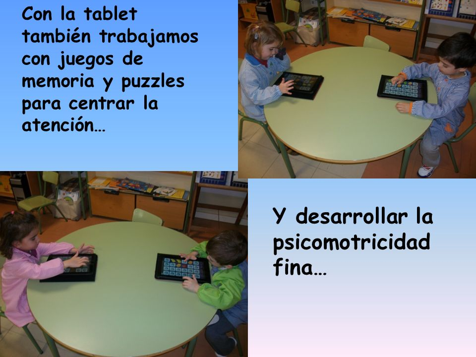 Con la tablet también trabajamos con juegos de memoria y puzzles para centrar la atención… Y desarrollar la psicomotricidad fina…