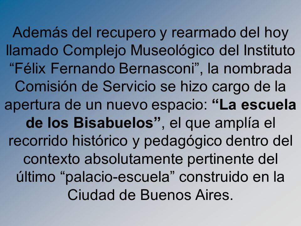 Además del recupero y rearmado del hoy llamado Complejo Museológico del Instituto Félix Fernando Bernasconi, la nombrada Comisión de Servicio se hizo