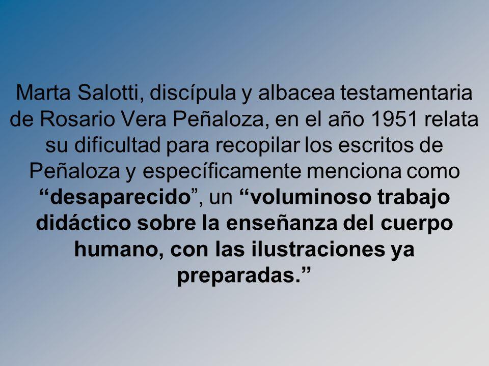 Marta Salotti, discípula y albacea testamentaria de Rosario Vera Peñaloza, en el año 1951 relata su dificultad para recopilar los escritos de Peñaloza