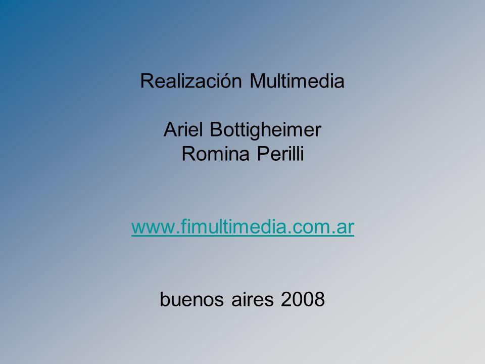 Realización Multimedia Ariel Bottigheimer Romina Perilli www.fimultimedia.com.ar buenos aires 2008 www.fimultimedia.com.ar