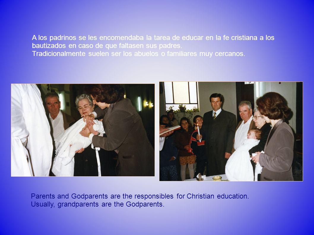 A los padrinos se les encomendaba la tarea de educar en la fe cristiana a los bautizados en caso de que faltasen sus padres. Tradicionalmente suelen s