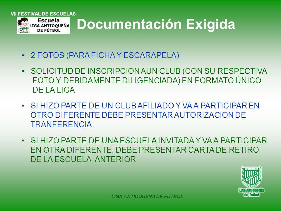 VII FESTIVAL DE ESCUELAS LIGA ANTIOQUEÑA DE FÚTBOL Documentación Exigida 2 FOTOS (PARA FICHA Y ESCARAPELA) SOLICITUD DE INSCRIPCION AUN CLUB (CON SU R