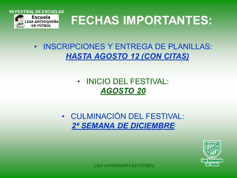 VII FESTIVAL DE ESCUELAS LIGA ANTIOQUEÑA DE FÚTBOL FECHAS IMPORTANTES: INSCRIPCIONES Y ENTREGA DE PLANILLAS: HASTA AGOSTO 12 (CON CITAS) INICIO DEL FE