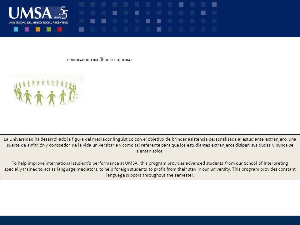 7. MEDIADOR LING ÜÍ STICO CULTURAL La Universidad ha desarrollado la figura del mediador lingüístico con el objetivo de brindar asistencia personaliza