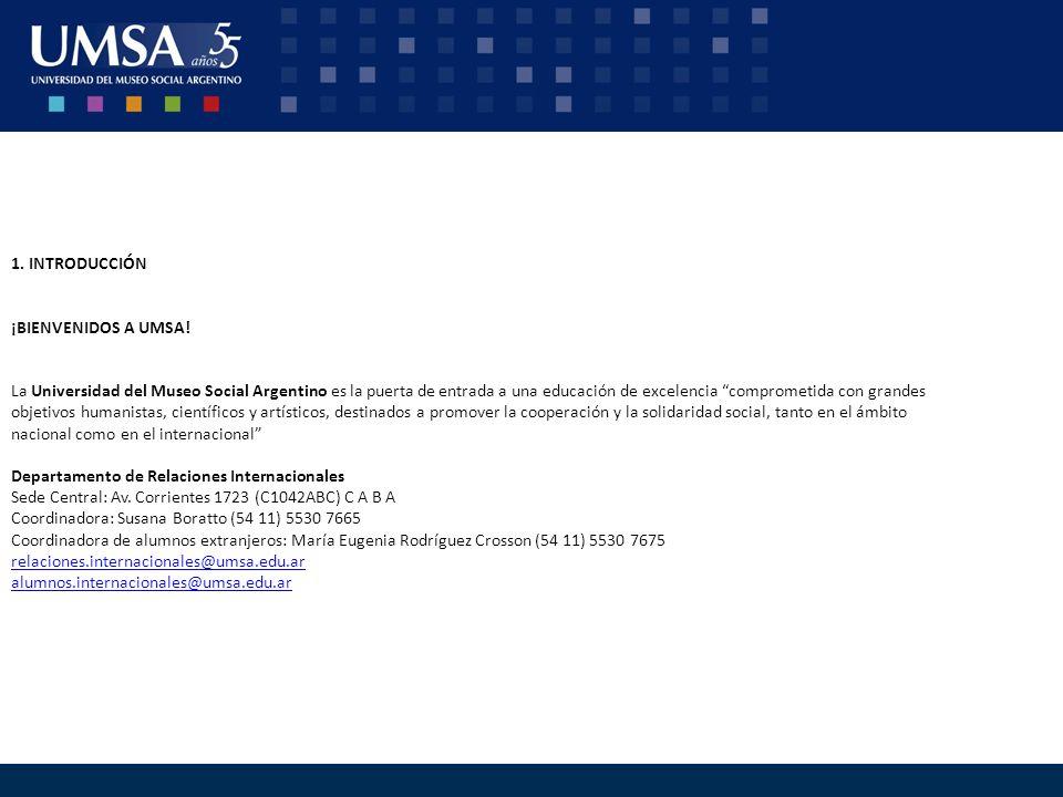 1. INTRODUCCIÓN ¡BIENVENIDOS A UMSA! La Universidad del Museo Social Argentino es la puerta de entrada a una educación de excelencia comprometida con