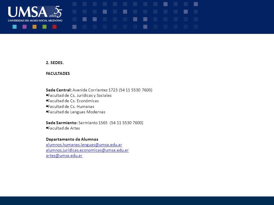 2. SEDES. FACULTADES Sede Central: Avenida Corrientes 1723 (54 11 5530 7600) Facultad de Cs. Jurídicas y Sociales Facultad de Cs. Económicas Facultad
