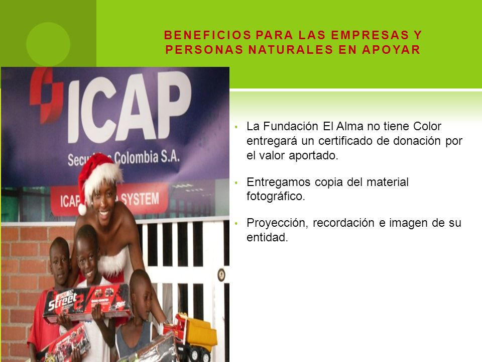 BENEFICIOS PARA LAS EMPRESAS Y PERSONAS NATURALES EN APOYAR La Fundación El Alma no tiene Color entregará un certificado de donación por el valor aportado.
