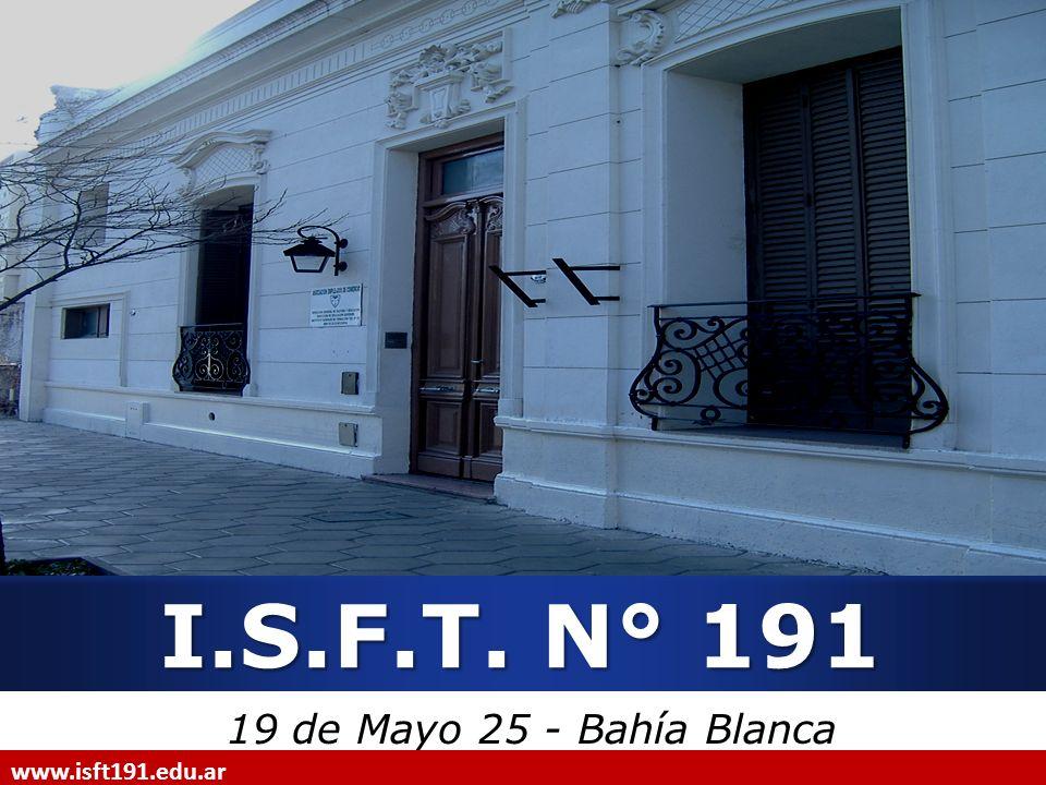 I.S.F.T. N° 191 19 de Mayo 25 - Bahía Blanca www.isft191.edu.ar