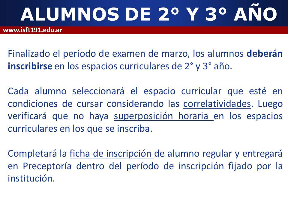ALUMNOS DE 2° Y 3° AÑO Finalizado el período de examen de marzo, los alumnos deberán inscribirse en los espacios curriculares de 2° y 3° año. Cada alu