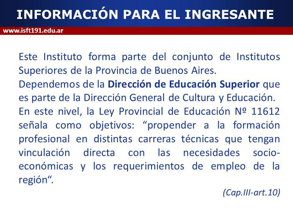 INFORMACIÓN PARA EL INGRESANTE Este Instituto forma parte del conjunto de Institutos Superiores de la Provincia de Buenos Aires. Dependemos de la Dire