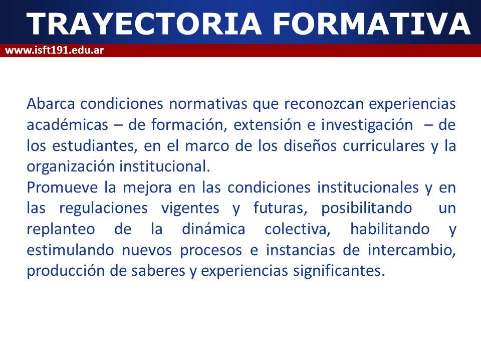 TRAYECTORIA FORMATIVA Abarca condiciones normativas que reconozcan experiencias académicas – de formación, extensión e investigación – de los estudian