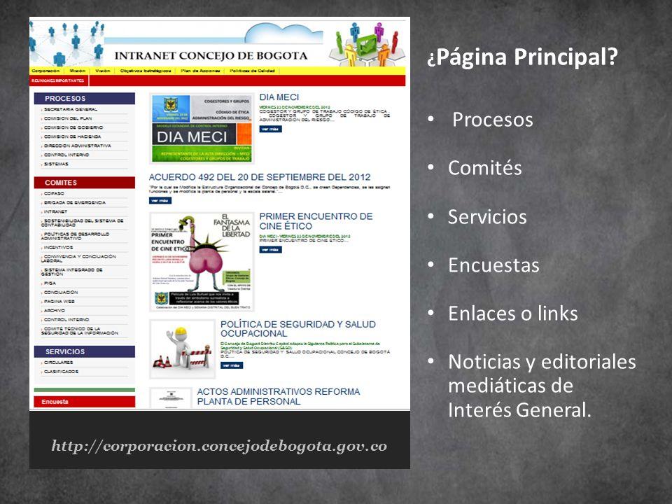 ¿ Página Principal? Procesos Comités Servicios Encuestas Enlaces o links Noticias y editoriales mediáticas de Interés General.