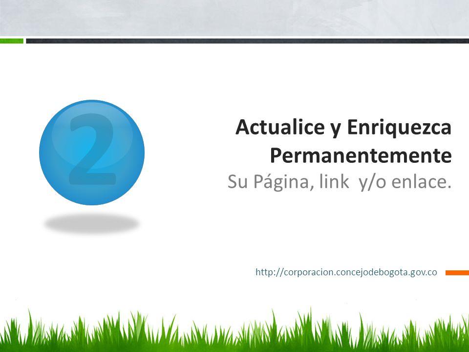 2 Actualice y Enriquezca Permanentemente Su Página, link y/o enlace. http://corporacion.concejodebogota.gov.co