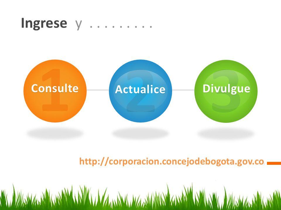 Ingrese y......... http://corporacion.concejodebogota.gov.co / 1Consulte 2Actualice 3Divulgue