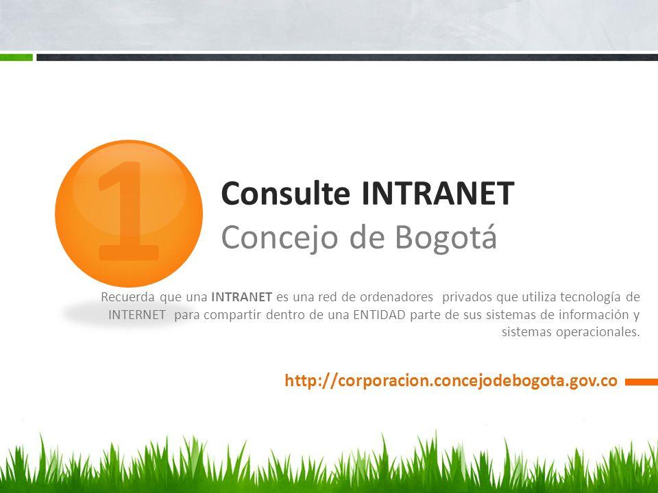 Consulte INTRANET Concejo de Bogotá http://corporacion.concejodebogota.gov.co / 1 Recuerda que una INTRANET es una red de ordenadores privados que uti