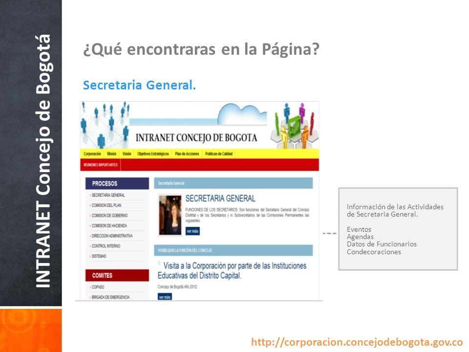 INTRANET Concejo de Bogotá ¿Qué encontraras en la Página? Secretaria General. Información de las Actividades de Secretaria General. Eventos Agendas Da