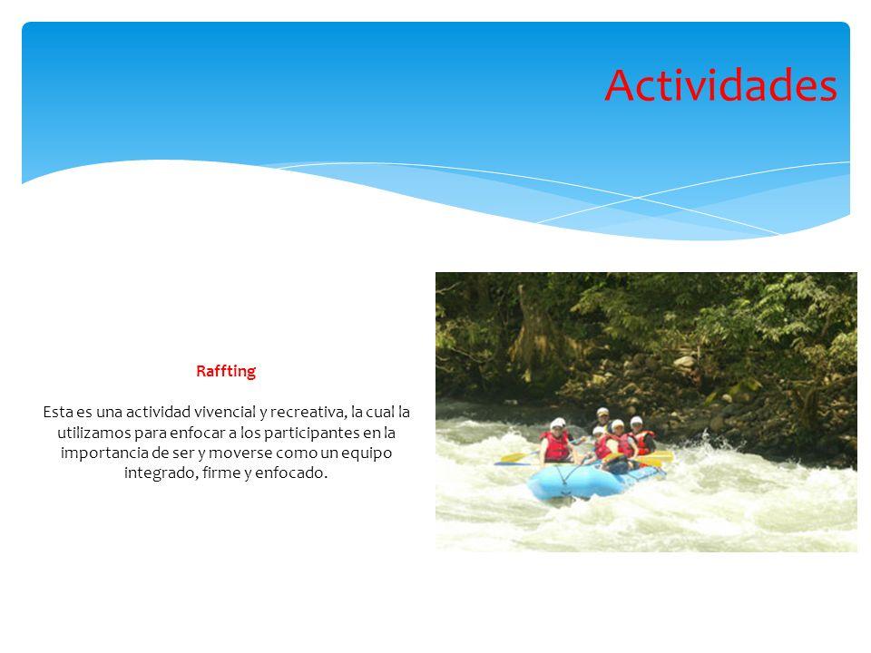 Raffting Esta es una actividad vivencial y recreativa, la cual la utilizamos para enfocar a los participantes en la importancia de ser y moverse como un equipo integrado, firme y enfocado.