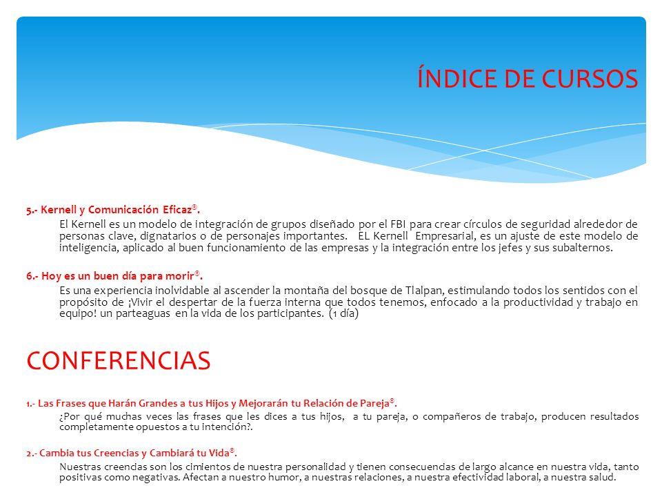 ÍNDICE DE CURSOS 5.- Kernell y Comunicación Eficaz ®. El Kernell es un modelo de integración de grupos diseñado por el FBI para crear círculos de segu