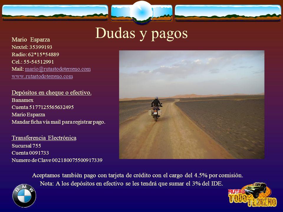 Dudas y pagos Mario Esparza Nextel: 35399193 Radio: 62*15*54889 Cel.: 55-54512991 Mail: mario@rutastodoterreno.commario@rutastodoterreno.com www.rutas