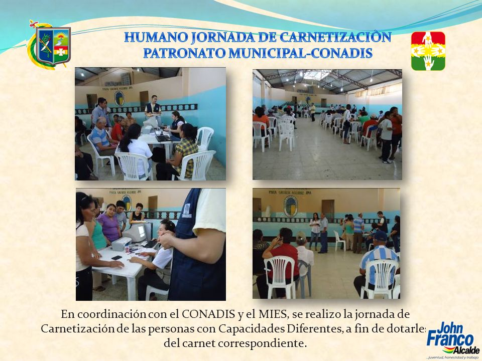 En coordinación con el CONADIS y el MIES, se realizo la jornada de Carnetización de las personas con Capacidades Diferentes, a fin de dotarles del car