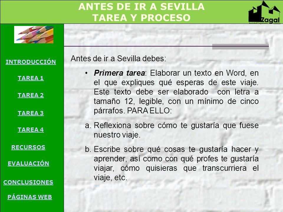 ANTES DE IR A SEVILLA TAREA Y PROCESO Antes de ir a Sevilla debes: Primera tarea: Elaborar un texto en Word, en el que expliques qué esperas de este v