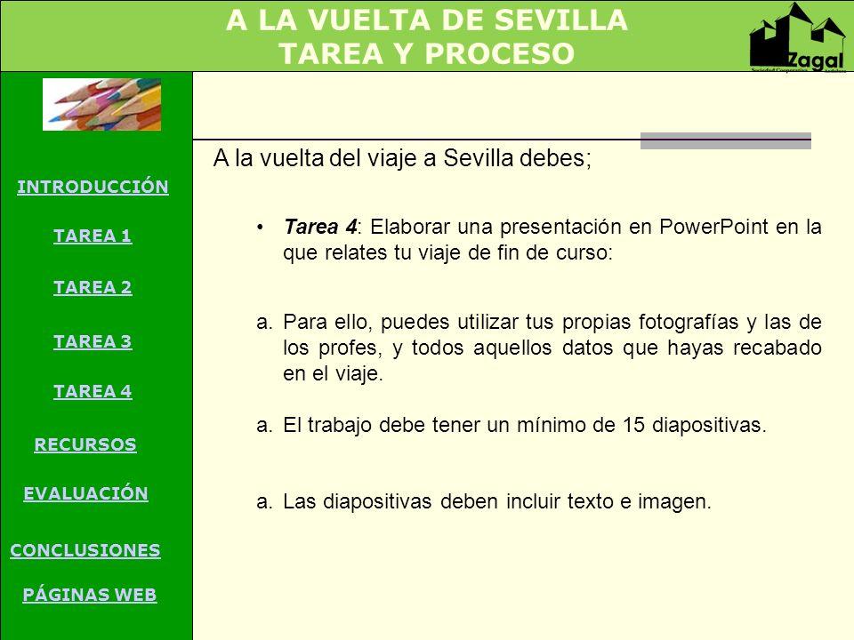 A LA VUELTA DE SEVILLA TAREA Y PROCESO A la vuelta del viaje a Sevilla debes; Tarea 4: Elaborar una presentación en PowerPoint en la que relates tu vi