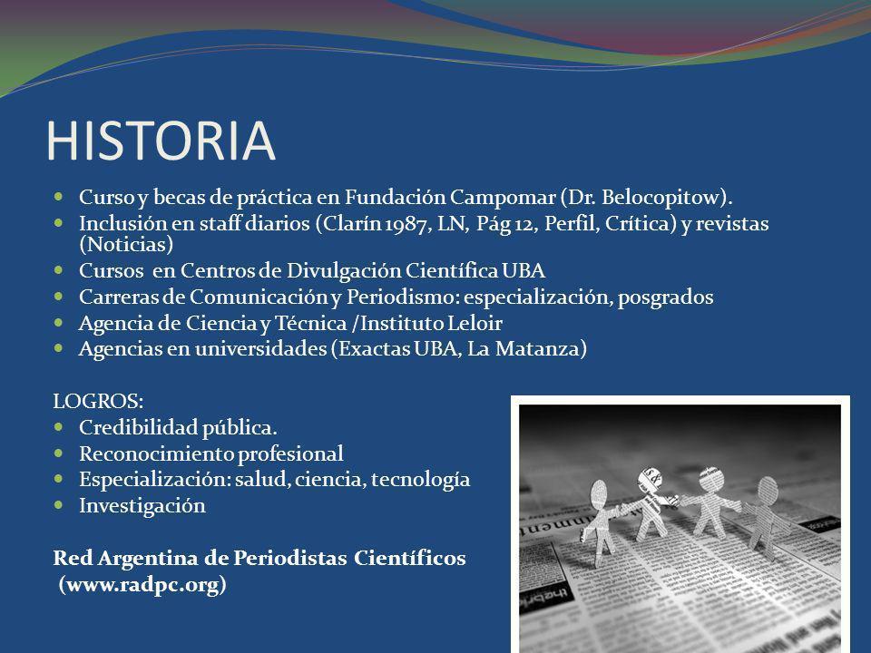 HISTORIA Curso y becas de práctica en Fundación Campomar (Dr. Belocopitow). Inclusión en staff diarios (Clarín 1987, LN, Pág 12, Perfil, Crítica) y re