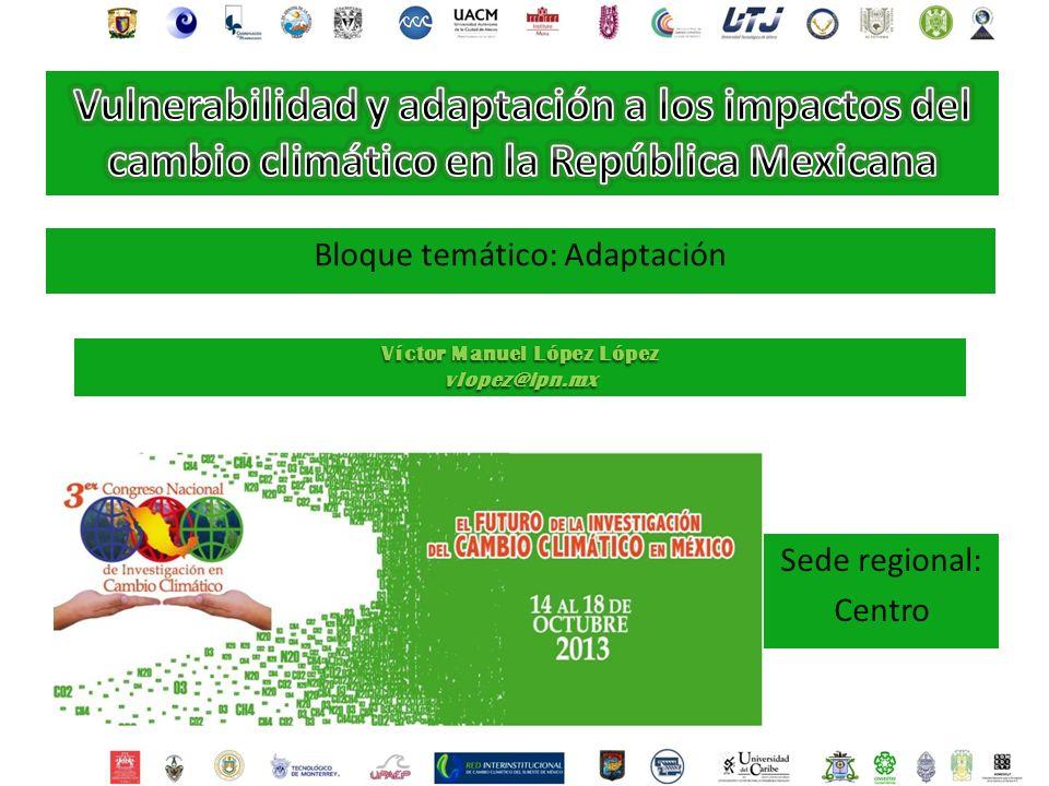 Víctor Manuel López López vlopez@ipn.mx Sede regional: Centro Bloque temático: Adaptación