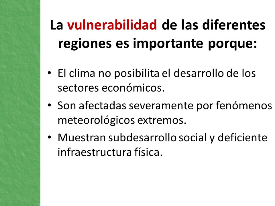 La vulnerabilidad de las diferentes regiones es importante porque: El clima no posibilita el desarrollo de los sectores económicos. Son afectadas seve
