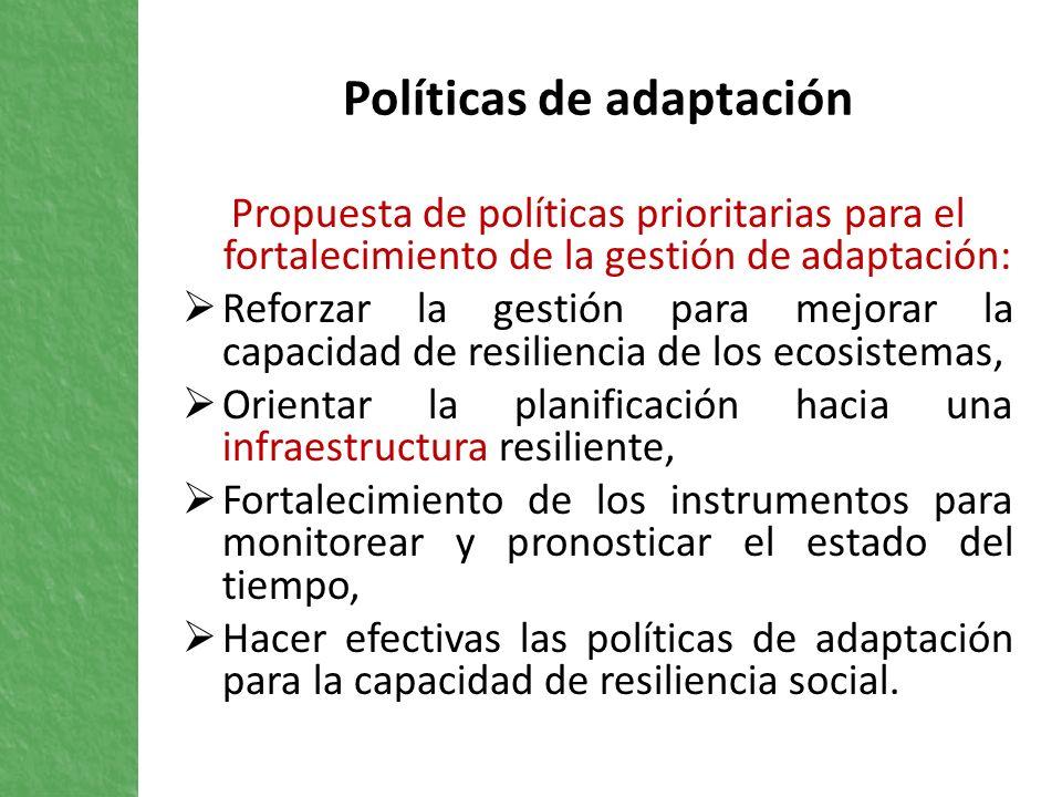 Políticas de adaptación Propuesta de políticas prioritarias para el fortalecimiento de la gestión de adaptación: Reforzar la gestión para mejorar la c