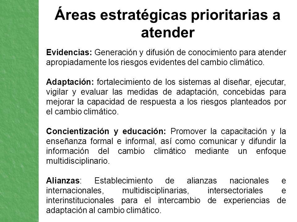 Áreas estratégicas prioritarias a atender Evidencias: Generación y difusión de conocimiento para atender apropiadamente los riesgos evidentes del camb
