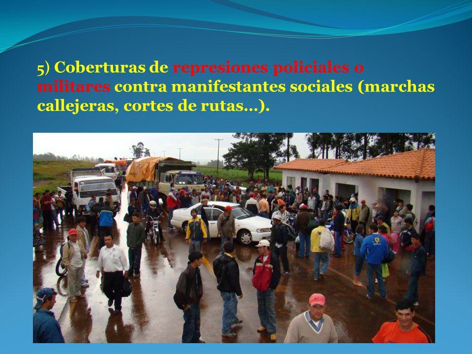 5) Coberturas de represiones policiales o militares contra manifestantes sociales (marchas callejeras, cortes de rutas…).
