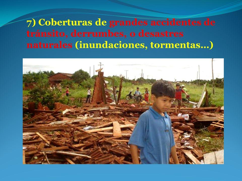 7) Coberturas de grandes accidentes de tránsito, derrumbes, o desastres naturales (inundaciones, tormentas…)