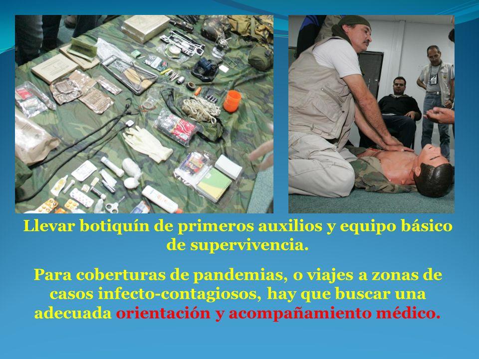 Llevar botiquín de primeros auxilios y equipo básico de supervivencia. Para coberturas de pandemias, o viajes a zonas de casos infecto-contagiosos, ha