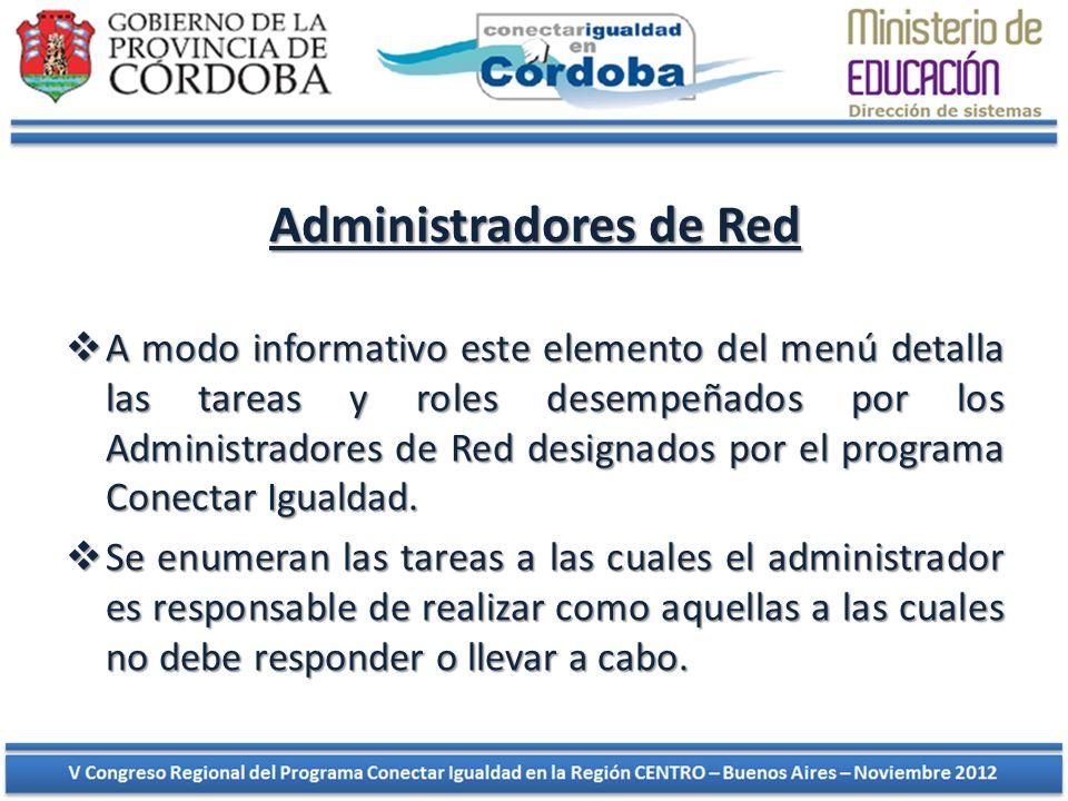 Administradores de Red A modo informativo este elemento del menú detalla las tareas y roles desempeñados por los Administradores de Red designados por el programa Conectar Igualdad.