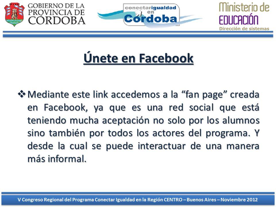 Únete en Facebook Mediante este link accedemos a la fan page creada en Facebook, ya que es una red social que está teniendo mucha aceptación no solo p