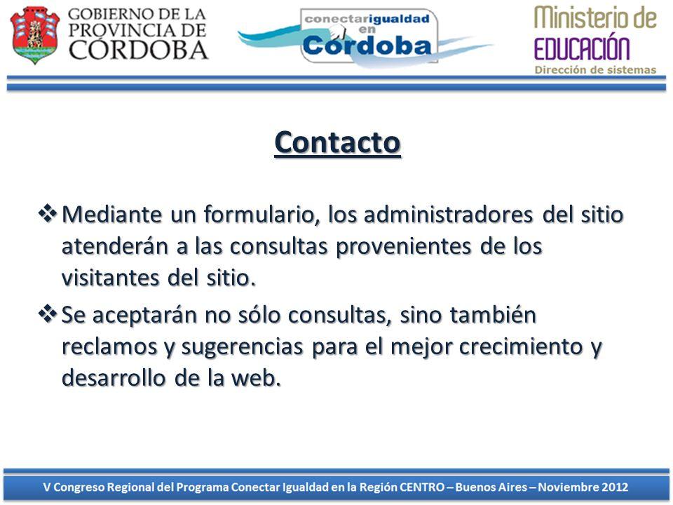 Contacto Mediante un formulario, los administradores del sitio atenderán a las consultas provenientes de los visitantes del sitio. Mediante un formula
