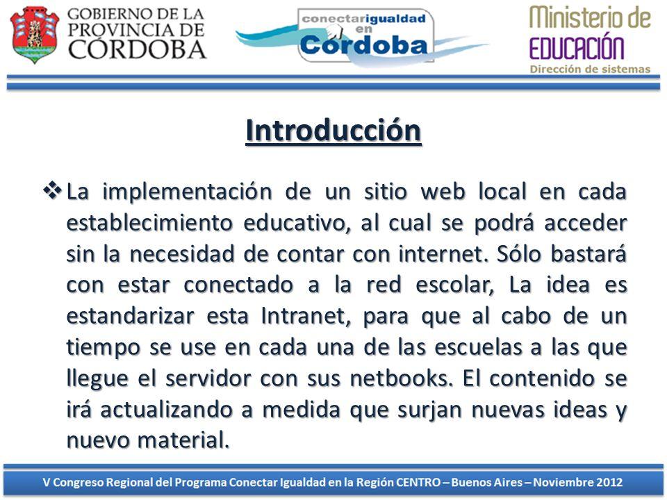 Introducción La implementación de un sitio web local en cada establecimiento educativo, al cual se podrá acceder sin la necesidad de contar con intern