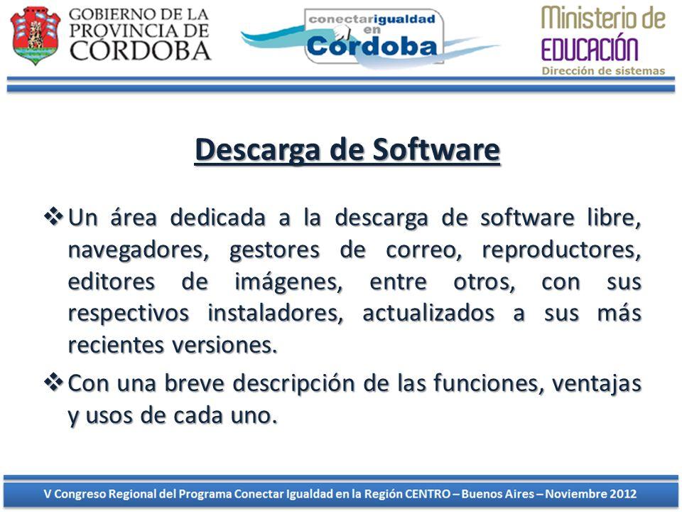 Descarga de Software Un área dedicada a la descarga de software libre, navegadores, gestores de correo, reproductores, editores de imágenes, entre otros, con sus respectivos instaladores, actualizados a sus más recientes versiones.
