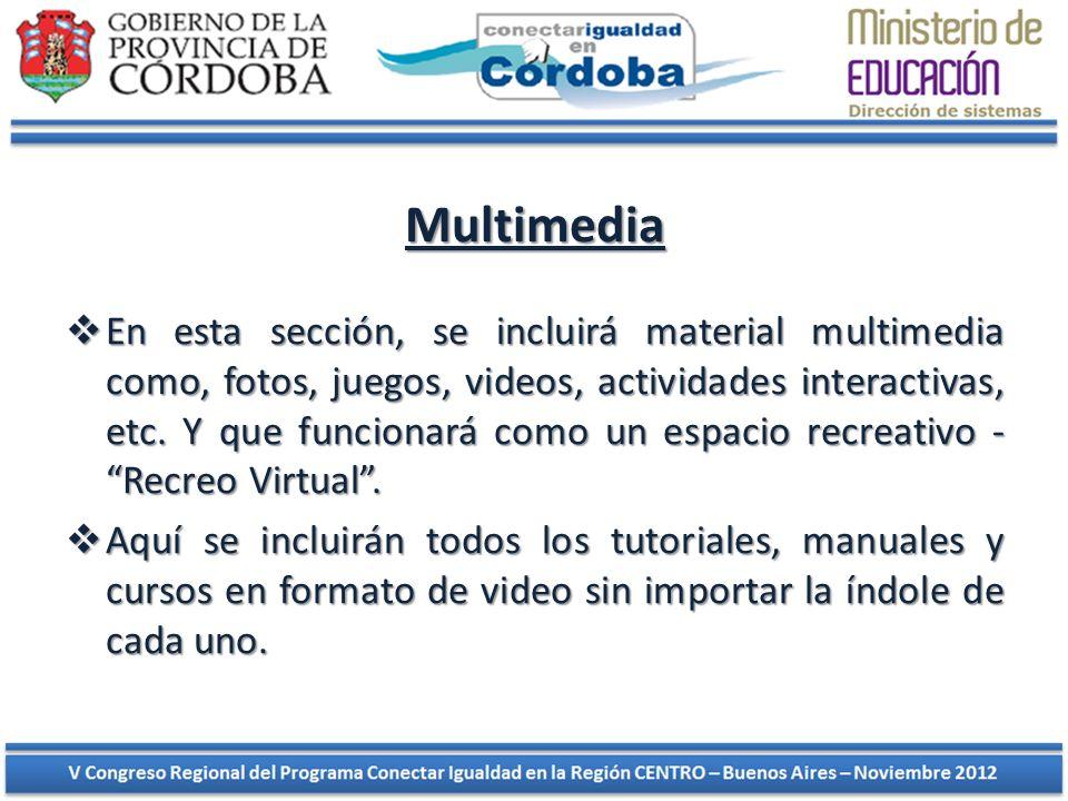 Multimedia En esta sección, se incluirá material multimedia como, fotos, juegos, videos, actividades interactivas, etc. Y que funcionará como un espac