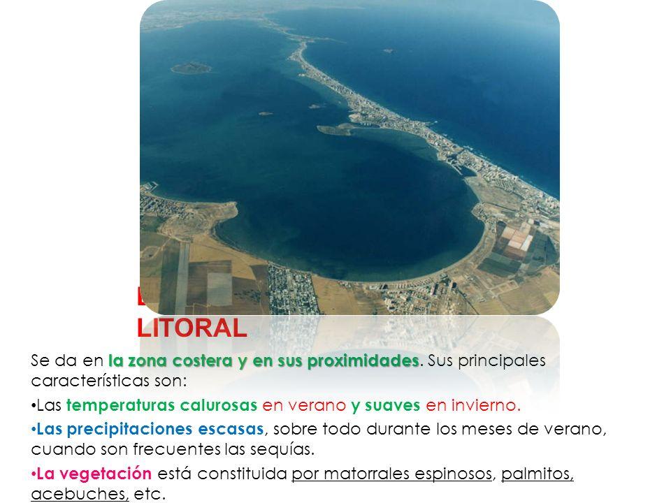 EL CLIMA DE LA ZONA LITORAL la zona costera y en sus proximidades Se da en la zona costera y en sus proximidades. Sus principales características son: