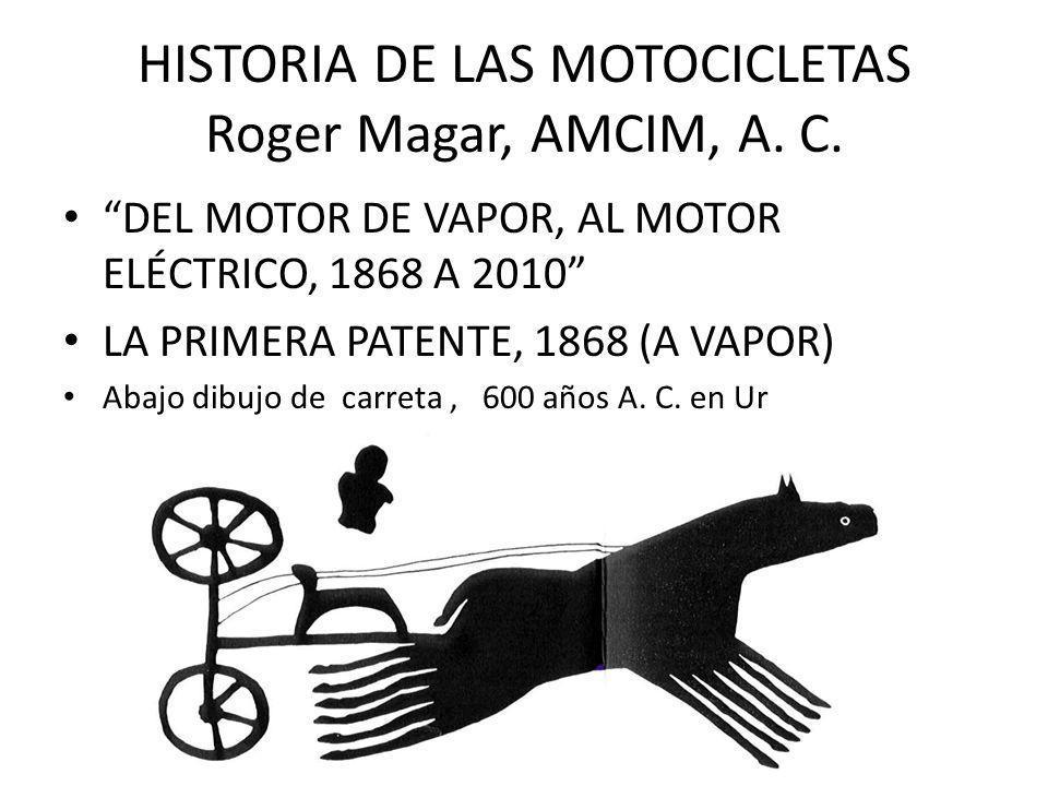 HISTORIA DE LAS MOTOCICLETAS Roger Magar, AMCIM, A. C. DEL MOTOR DE VAPOR, AL MOTOR ELÉCTRICO, 1868 A 2010 LA PRIMERA PATENTE, 1868 (A VAPOR) Abajo di