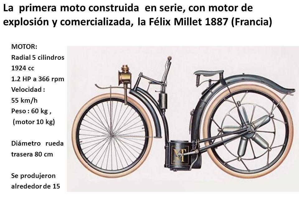 La primera moto construida en serie, con motor de explosión y comercializada, la Félix Millet 1887 (Francia) MOTOR: Radial 5 cilindros 1924 cc 1.2 HP